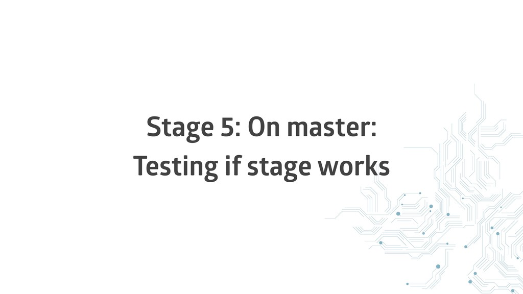 Stage 5: On master: Testing if stage works