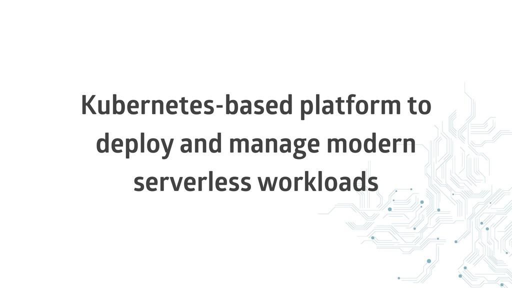 Kubernetes-based platform to deploy and manage ...