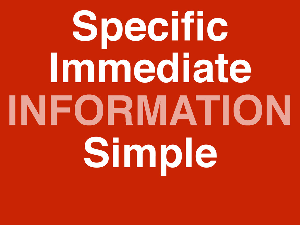 INFORMATION Specific Simple Immediate
