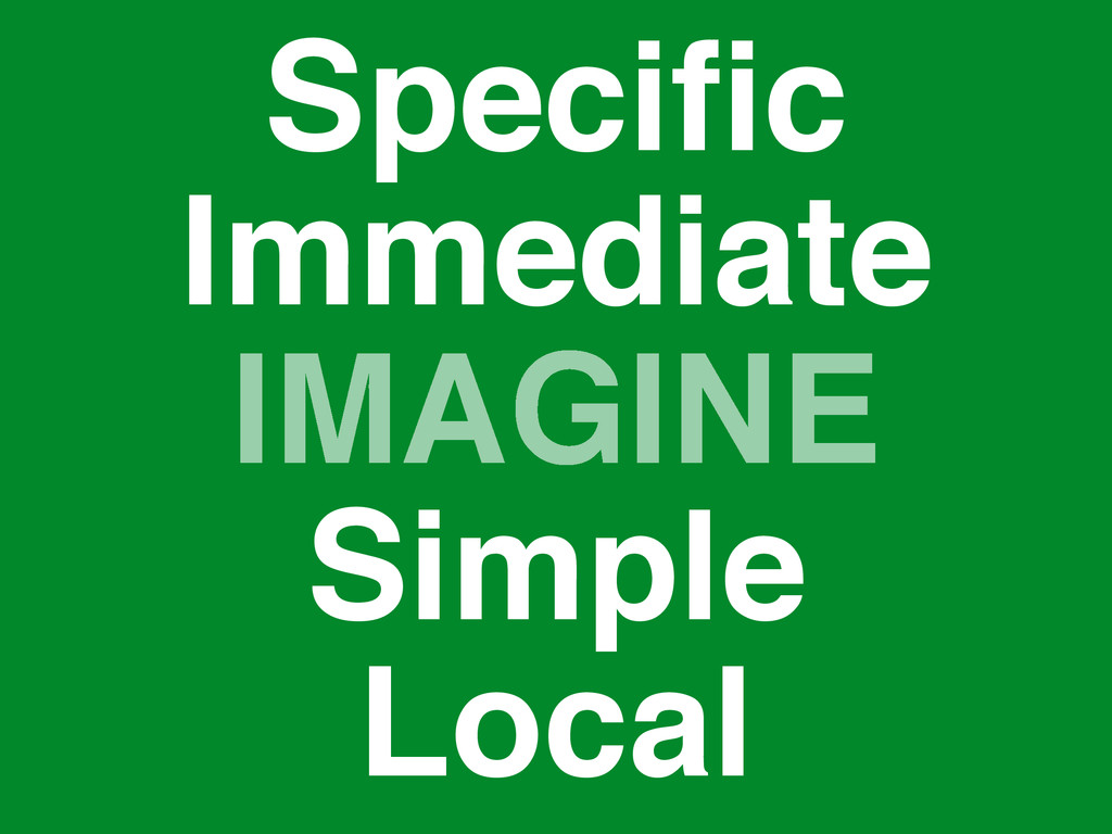 IMAGINE Specific Simple Immediate Local