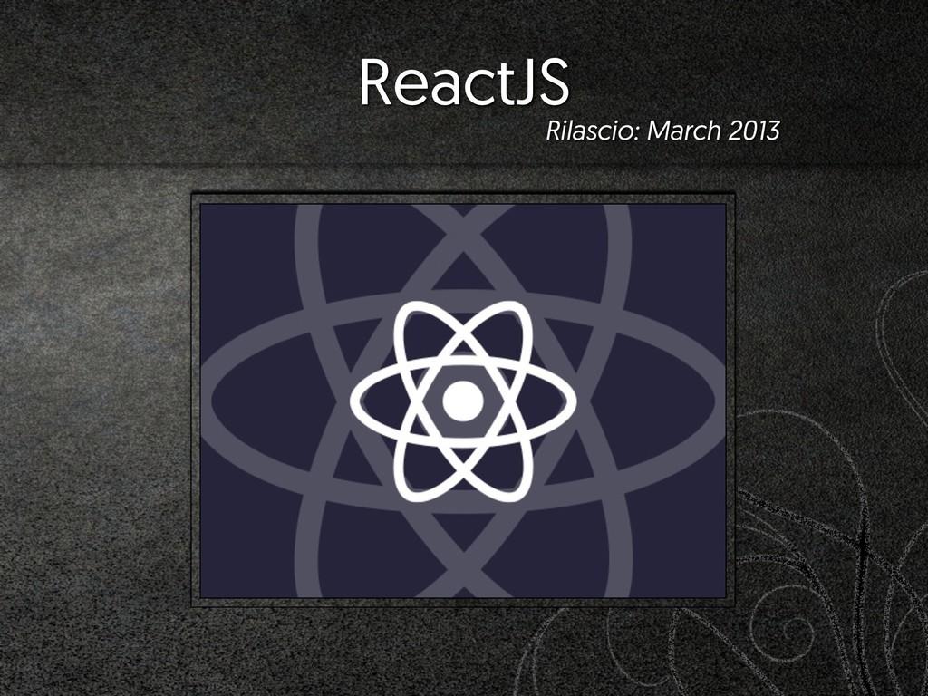 ReactJS Rilascio: March 2013