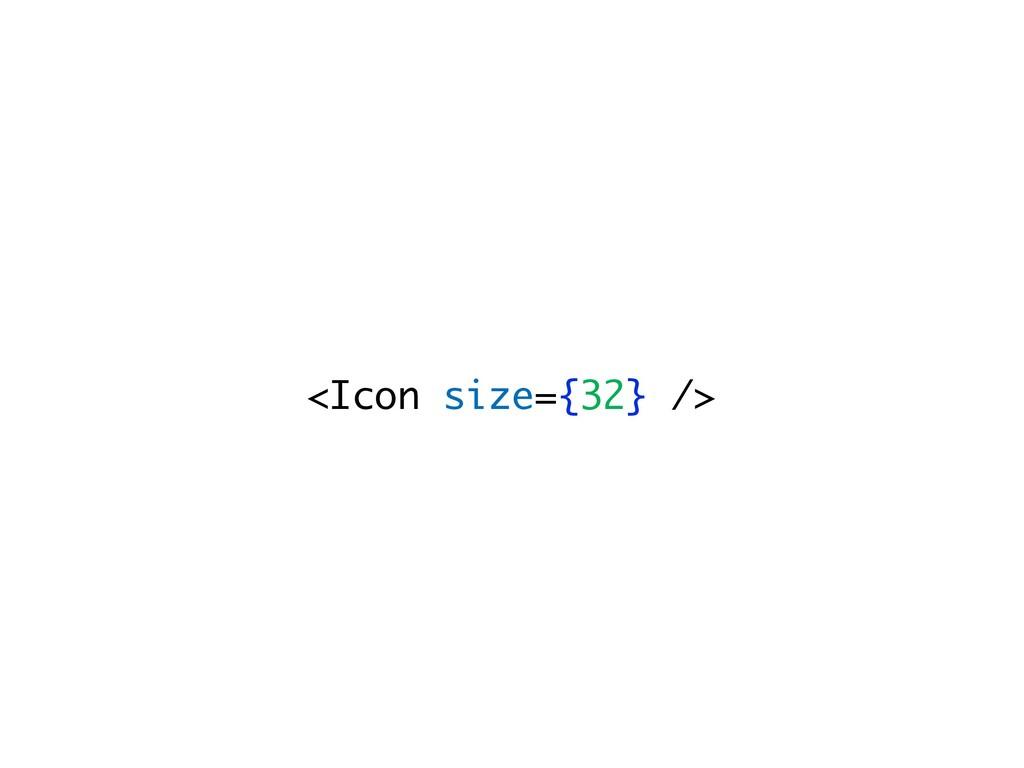 <Icon size={32} />