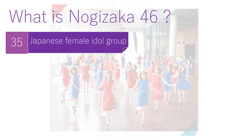 What is Nogizaka 46 ? Japanese female idol grou...