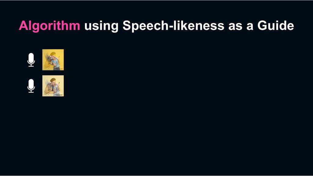 Algorithm using Speech-likeness as a Guide