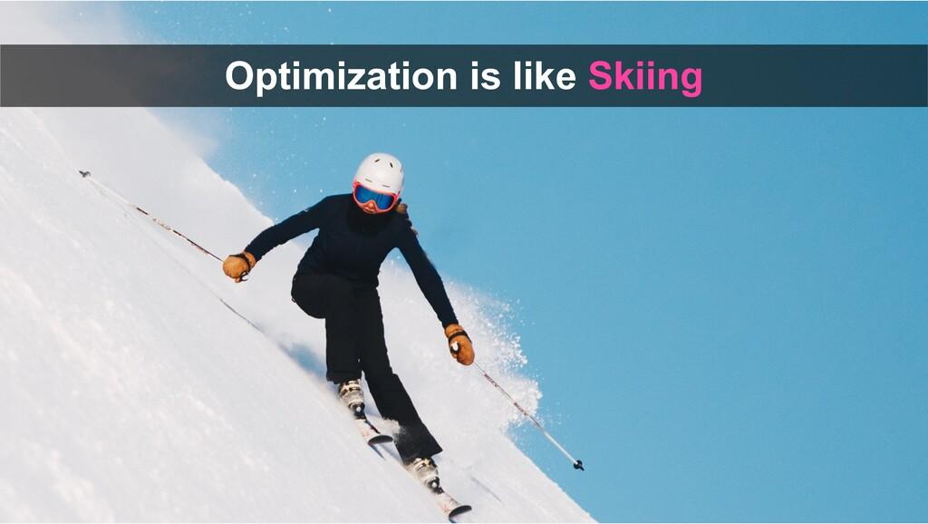 Optimization is like Skiing