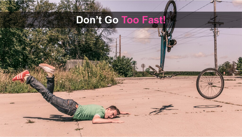 Don't Go Too Fast!