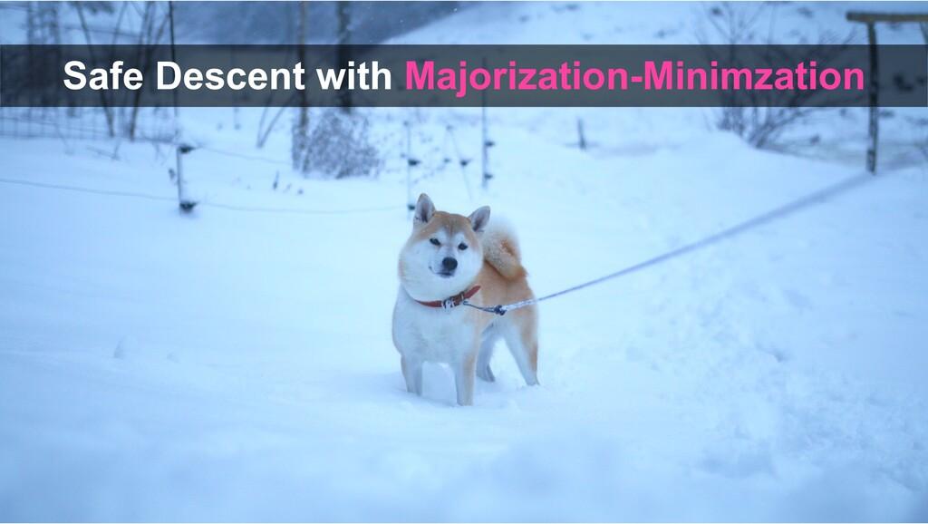 Safe Descent with Majorization-Minimzation