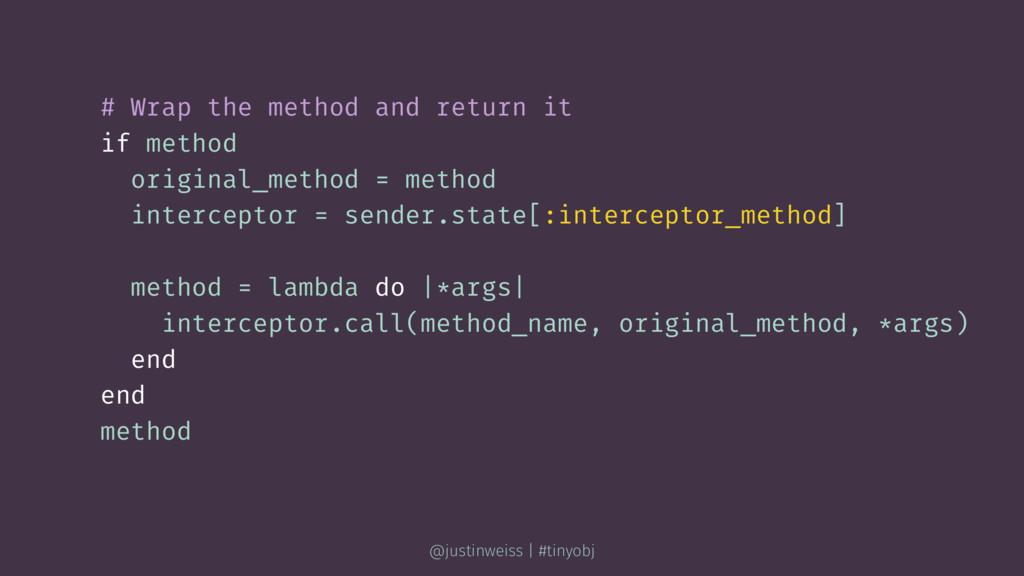 # Wrap the method and return it if method origi...