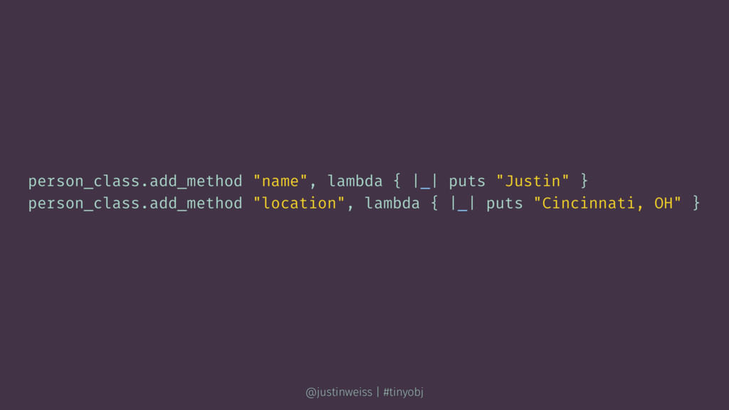 "person_class.add_method ""name"", lambda { |_| pu..."