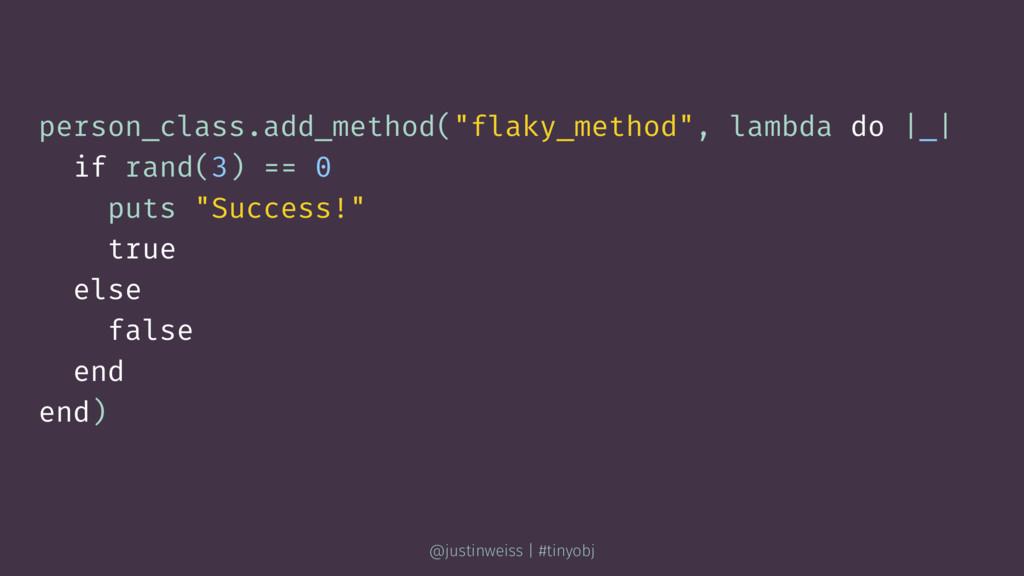 "person_class.add_method(""flaky_method"", lambda ..."