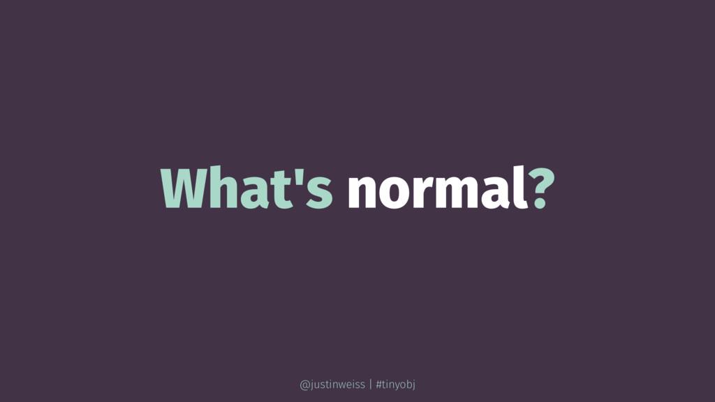 What's normal? @justinweiss | #tinyobj