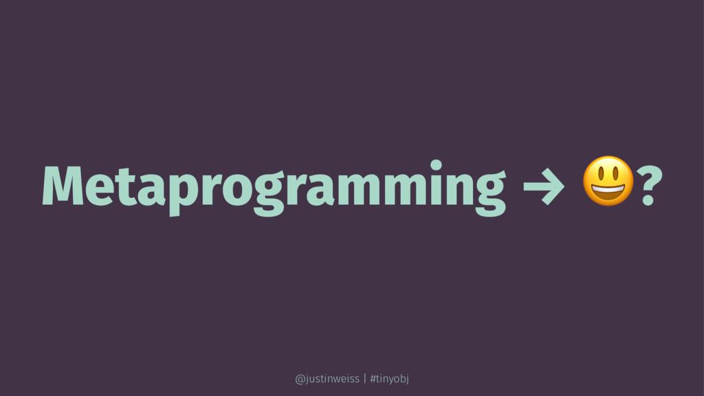 Metaprogramming → !? @justinweiss | #tinyobj
