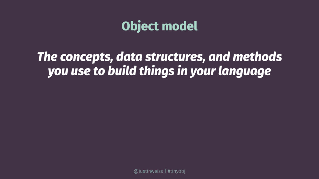 Object model The concepts, data structures, and...