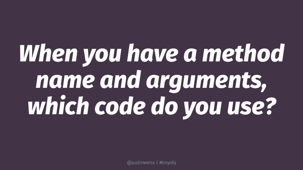When you have a method name and arguments, whic...