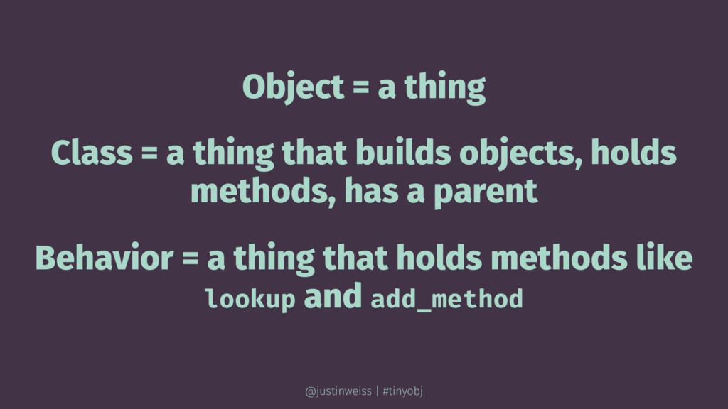 Object = a thing Class = a thing that builds ob...