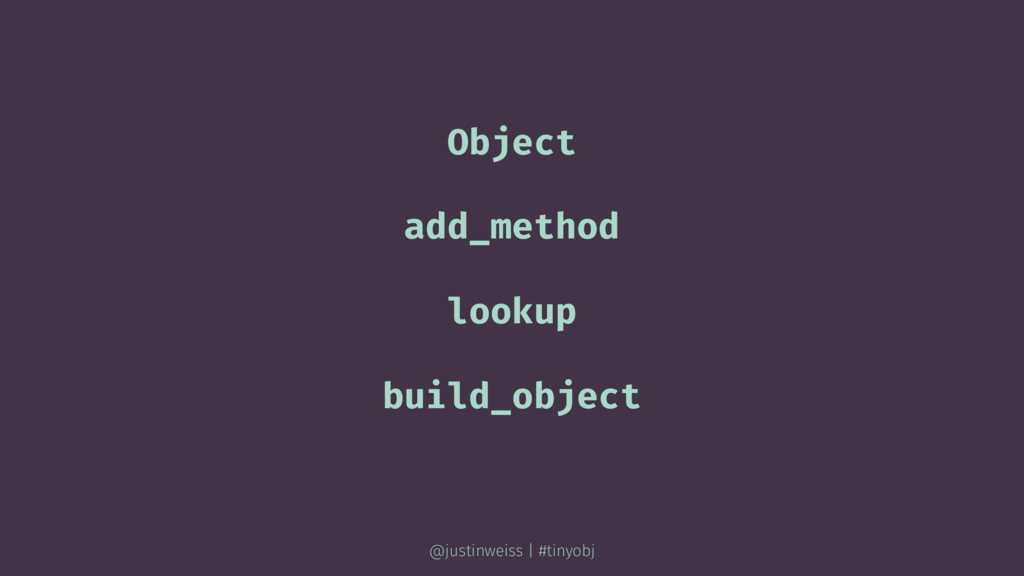 Object add_method lookup build_object @justinwe...