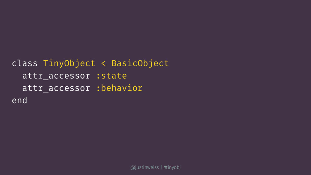 class TinyObject < BasicObject attr_accessor :s...