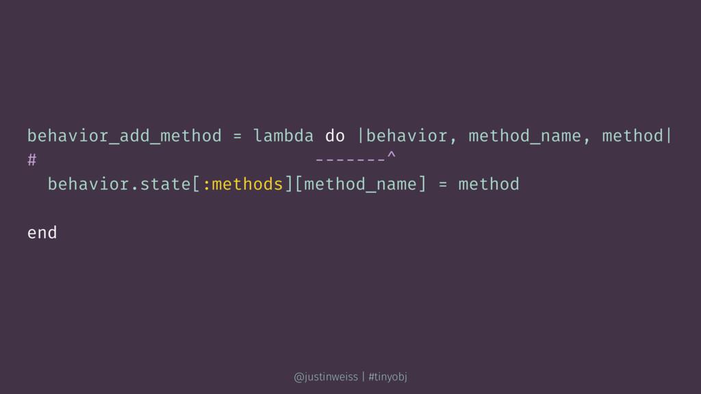 behavior_add_method = lambda do |behavior, meth...
