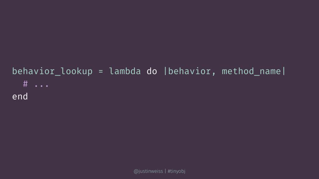 behavior_lookup = lambda do |behavior, method_n...