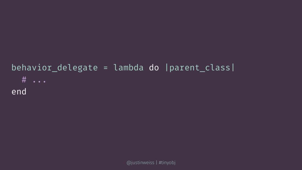 behavior_delegate = lambda do |parent_class| # ...