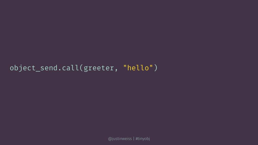 "object_send.call(greeter, ""hello"") @justinweiss..."