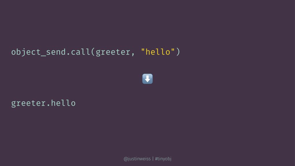 "object_send.call(greeter, ""hello"") ⬇ greeter.he..."