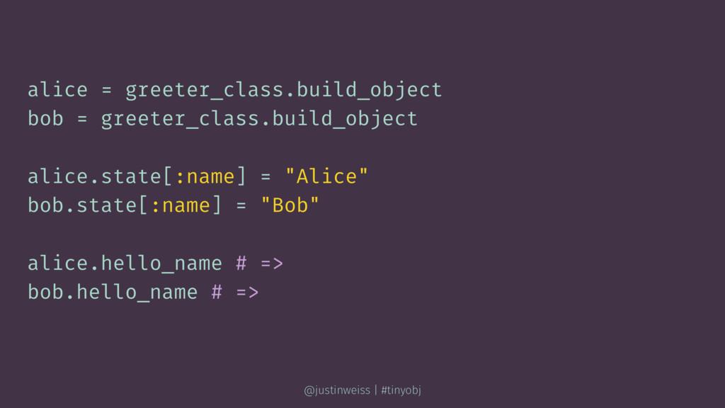 alice = greeter_class.build_object bob = greete...
