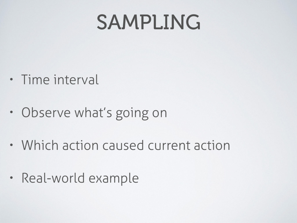 SAMPLING • Time interval • Observe what's going...
