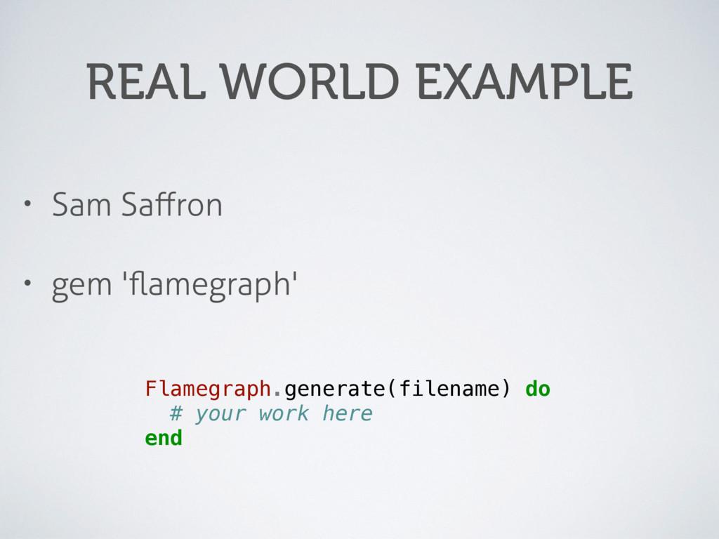 REAL WORLD EXAMPLE • Sam Saffron • gem 'flamegrap...