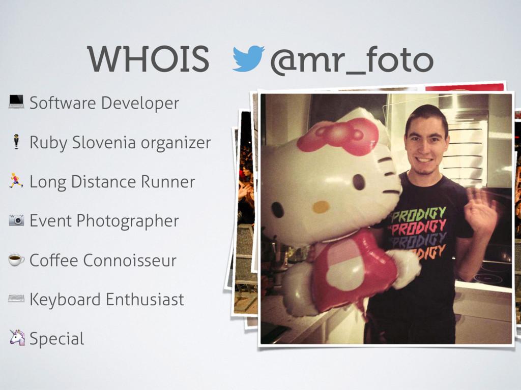 WHOIS @mr_foto # Software Developer $ Ruby Slov...