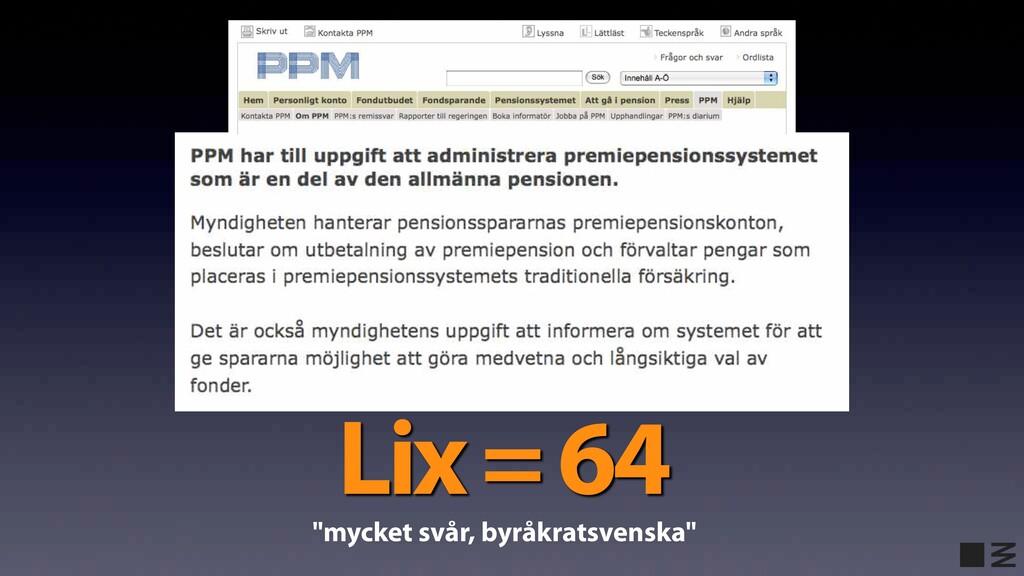 """Lix = 64 """"mycket svår, byråkratsvenska"""""""