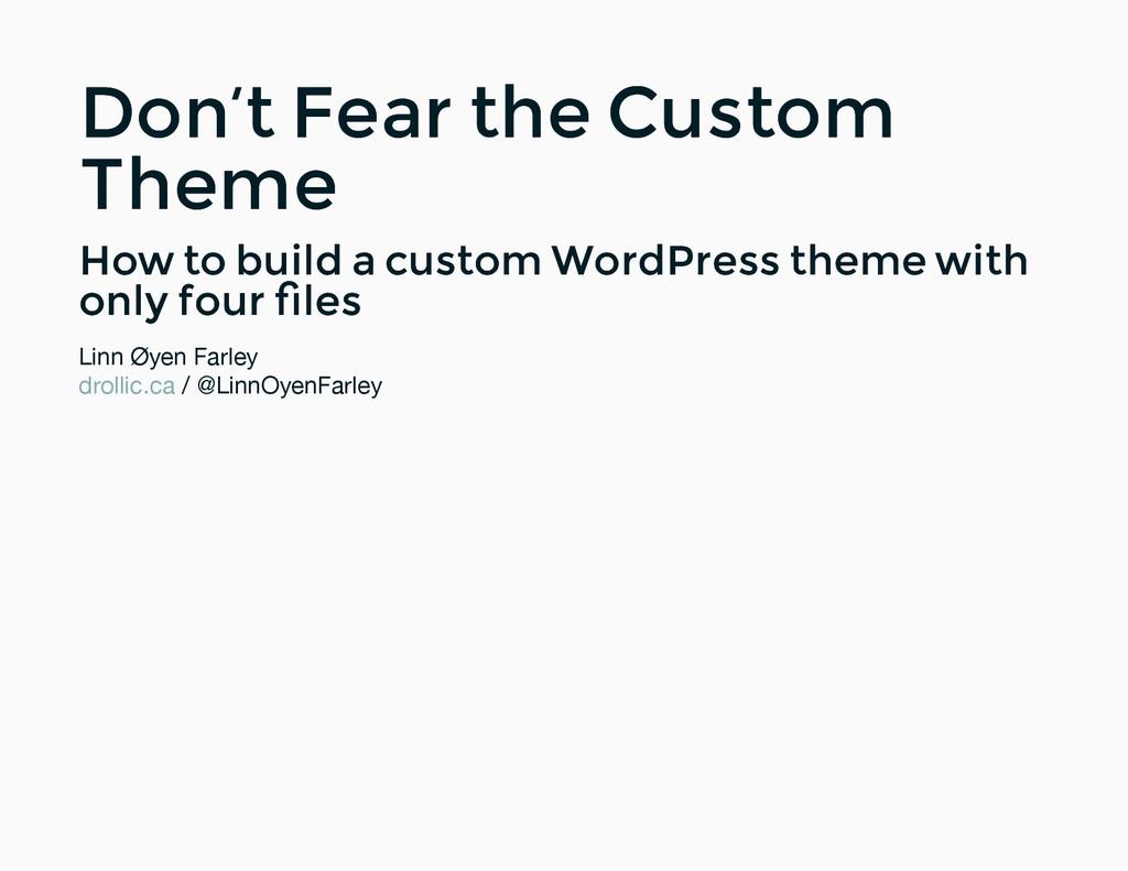 Don't Fear the Custom Don't Fear the Custom The...