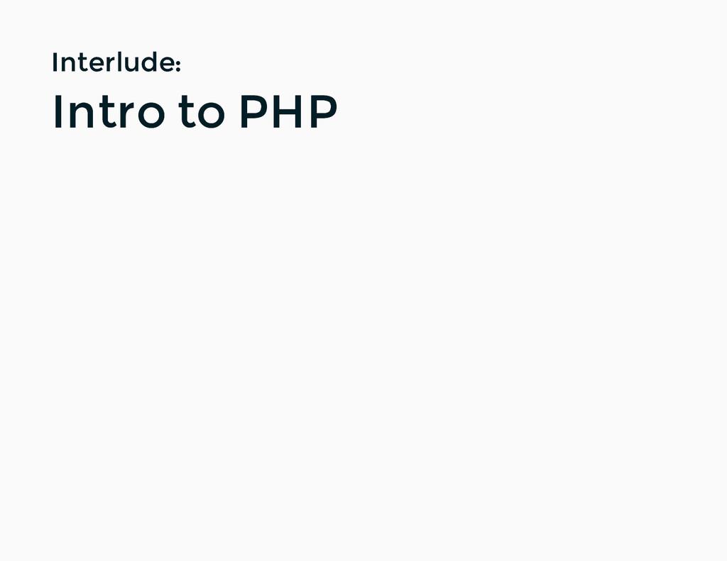 Interlude: Interlude: Intro to PHP Intro to PHP