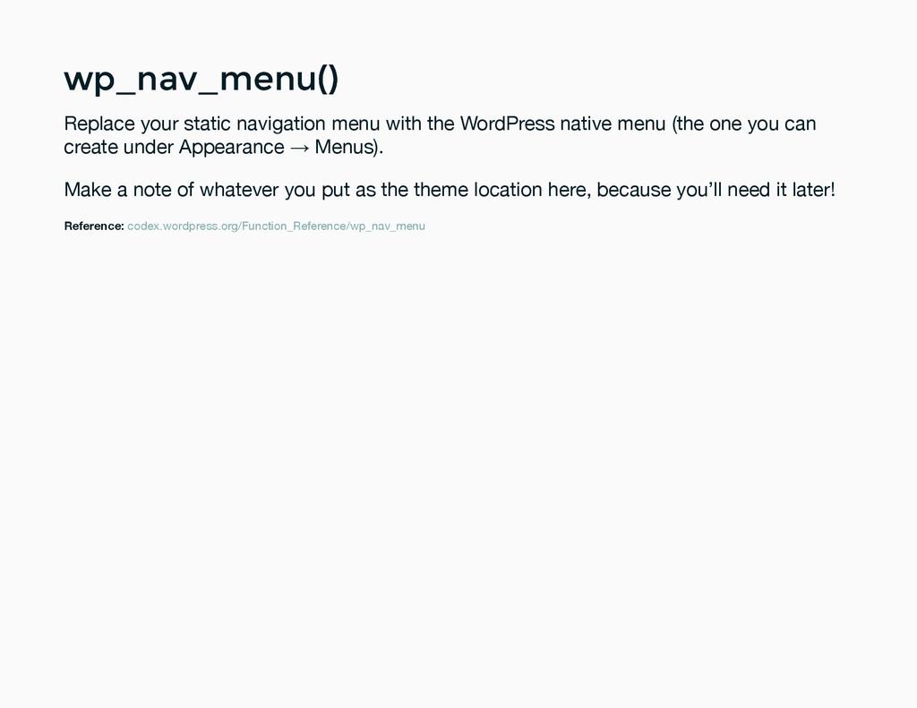 wp_nav_menu() wp_nav_menu() Replace your static...