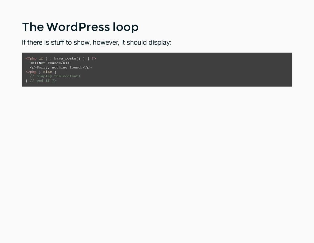 The WordPress loop The WordPress loop If there ...