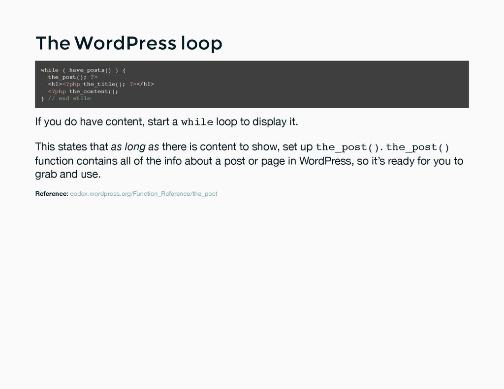 The WordPress loop The WordPress loop while ( h...