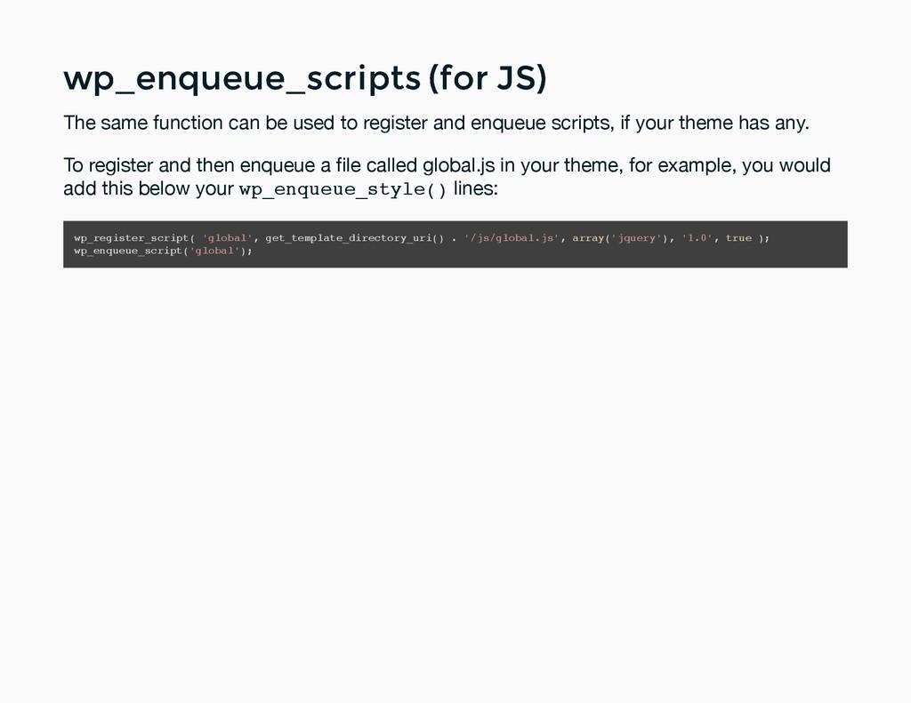 wp_enqueue_scripts (for JS) wp_enqueue_scripts ...