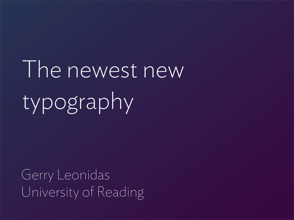 The newest new typography Gerry Leonidas Univer...
