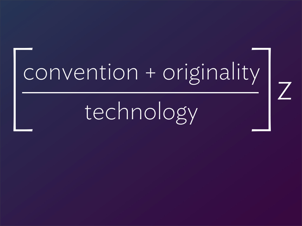convention + originality technology [ ]Z