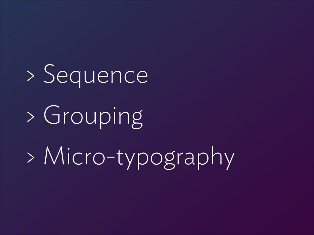 > Sequence > Grouping > Micro-typography