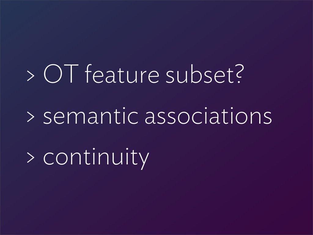 > OT feature subset? > semantic associations > ...