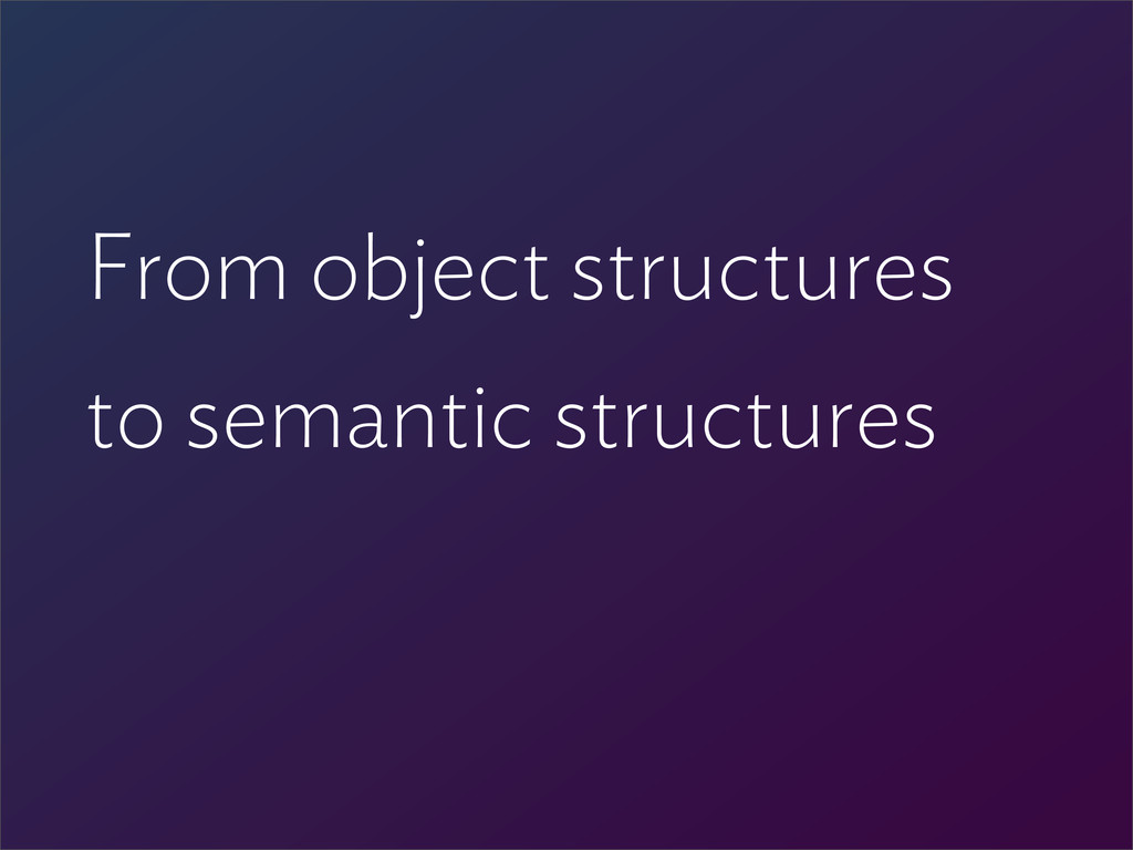 From object structures to semantic structures