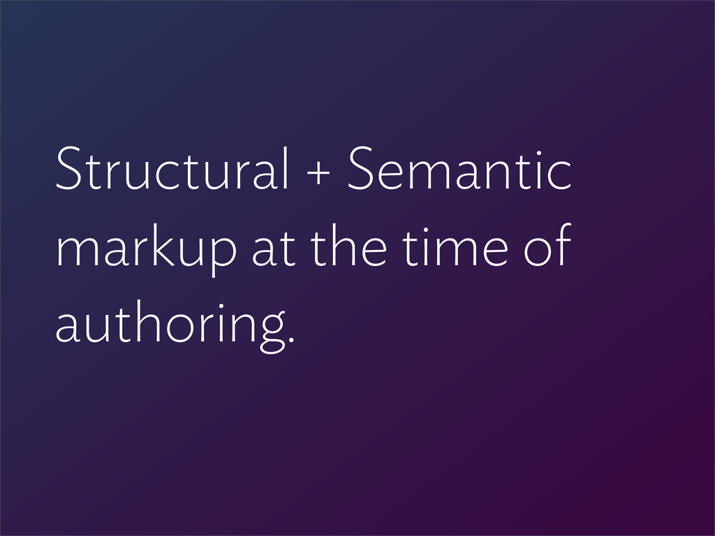 Structural + Semantic markup at the time of aut...