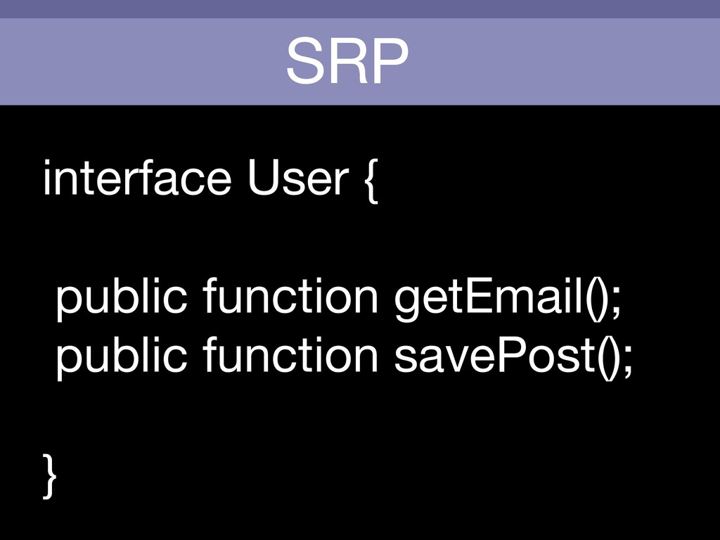 SRP interface User {  public function getEmail(...