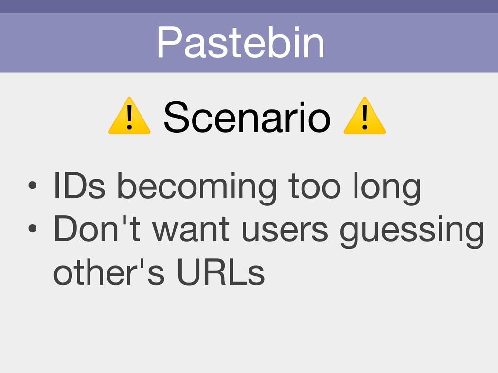 Pastebin ⚠ Scenario ⚠ • IDs becoming too long  ...