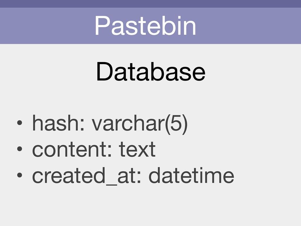 Pastebin Database • hash: varchar(5)  • content...