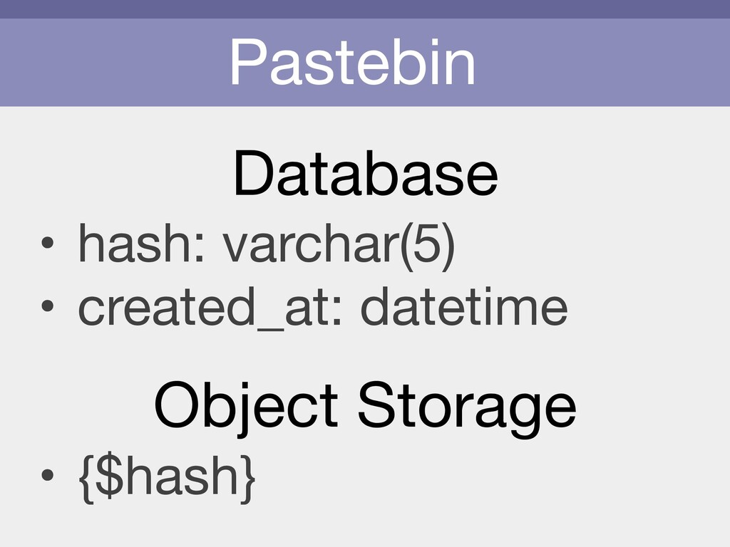 Pastebin Database • hash: varchar(5)  • created...