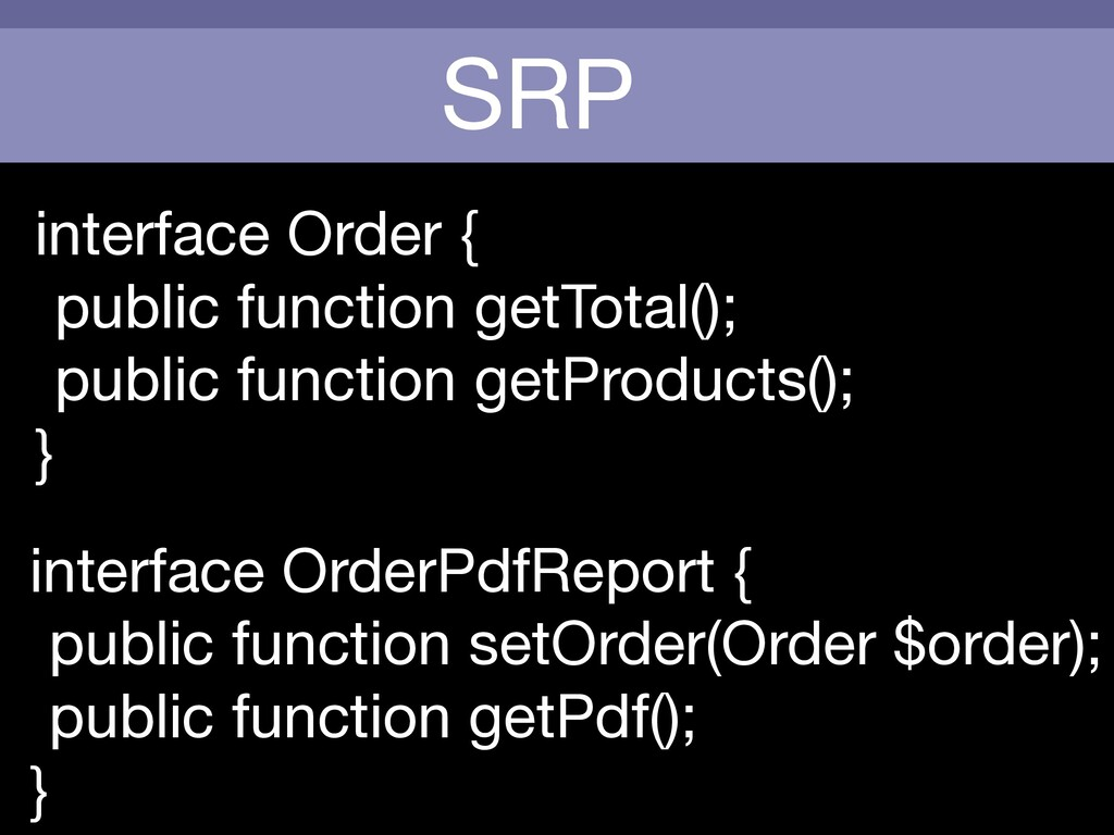 SRP interface Order {  public function getTotal...