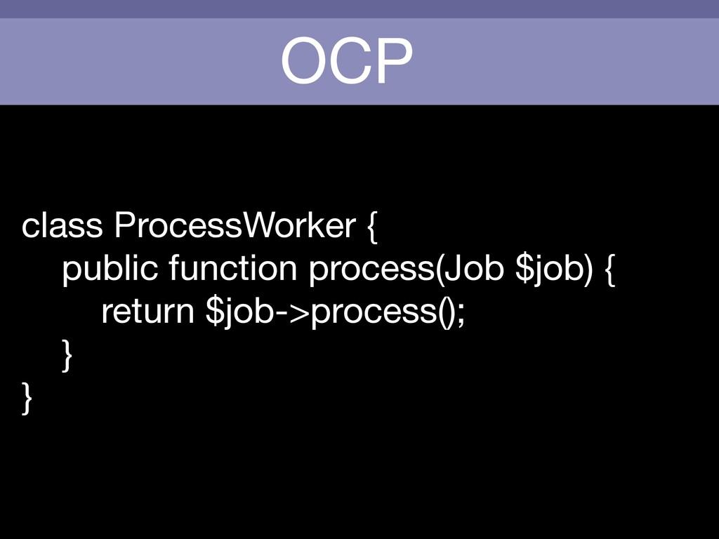 OCP class ProcessWorker {  public function proc...