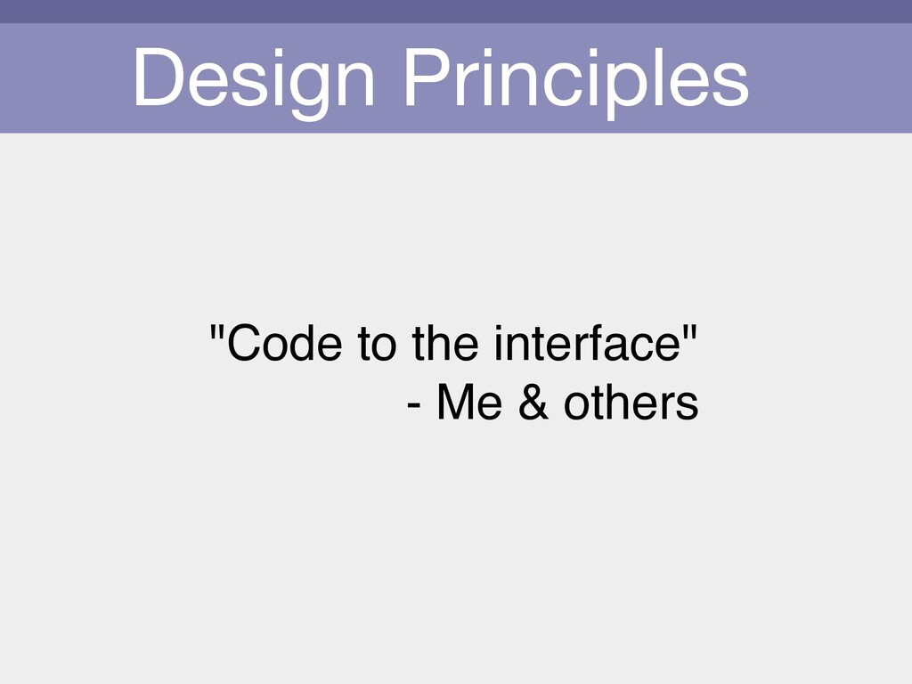 """Design Principles  """"Code to the interface"""" - M..."""
